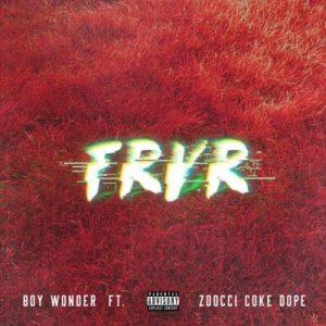 Boy Wonder - FRVR Ft. Zoocci Coke Dope
